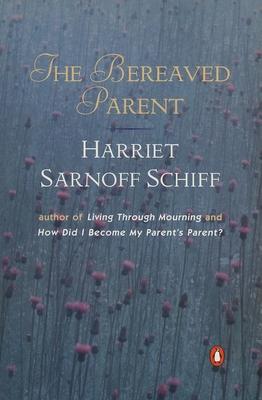 The Bereaved Parent - Schiff, Sarnoff, and Schiff, Harriet S