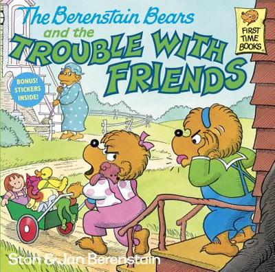 The Berenstain Bears and the Trouble with Friends - Berenstain, Stan