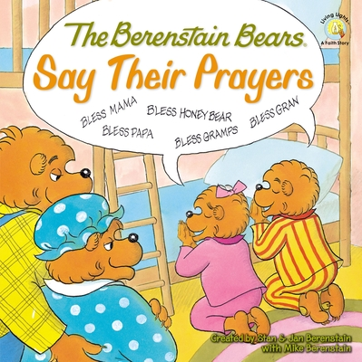 The Berenstain Bears Say Their Prayers - Berenstain, Mike, and Berenstain, Jan (Creator), and Berenstain, Stan (Creator)