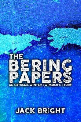 The Bering Papers: An Extreme Winter Swimmer's Story - Bright, Jack