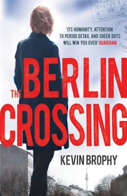 The Berlin Crossing - Brophy, Kevin