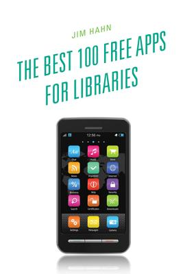 The Best 100 Free Apps for Libraries - Hahn, Jim (Editor)
