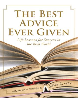 The Best Advice Ever Given: Life Lessons for Success in the Real World - Price, Steven D (Editor)