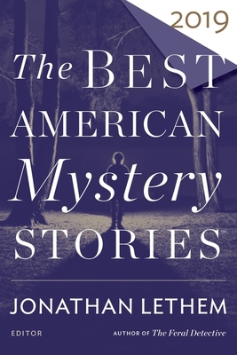 The Best American Mystery Stories 2019 - Lethem, Jonathan (Editor), and Penzler, Otto (Editor)