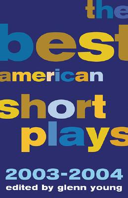 The Best American Short Plays 2003-2004 - Young, Glenn, CSP