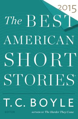 The Best American Short Stories 2015 - Pitlor, Heidi (Editor), and Boyle, T Coraghessan (Editor)