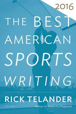 The Best American Sports Writing 2016 - Telander, Rick (Editor), and Stout, Glenn (Editor)