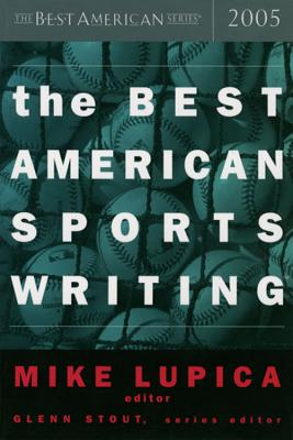 The Best American Sports Writing - Lupica, Mike (Editor), and Stout, Glenn (Editor)