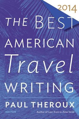 The Best American Travel Writing - Wilson, Jason (Editor), and Theroux, Paul (Editor)