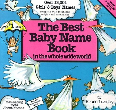 The Best Baby Name Book: In the Whole Wide World - Lansky, Bruce