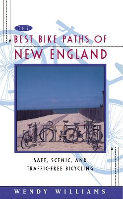 The Best Bike Paths of New England: Safe, Scenic, and Traffic-Free Bicycling - Williams, Wendy