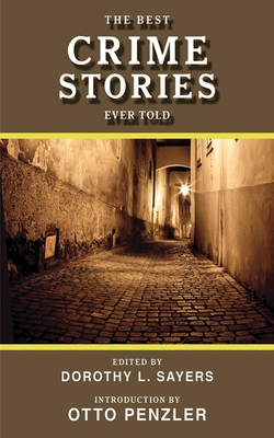The Best Crime Stories Ever Told - Sayers, Dorothy L (Editor), and Penzler, Otto (Introduction by)