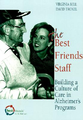 The Best Friends Staff: Training Ideas for Alzheimer's Programs - Bell, Virginia, and Troxell, David