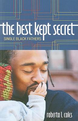 The Best Kept Secret: Single Black Fathers - Coles, Roberta L