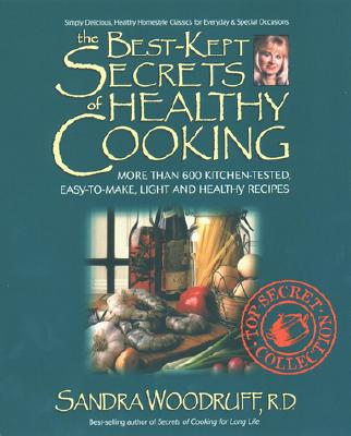 The Best-Kept Secrets of Healthy Cooking: Your Culinary Resource to Hundreds of Delicious Kitchen-Tested Dishes - Woodruff, Sandra, R.d.
