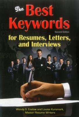 The Best Keywords for Resumes, Letters, and Interviews: Powerful Words and Phrases for Landing Great Jobs! - Enelow, Wendy S, and Kursmark, Louise