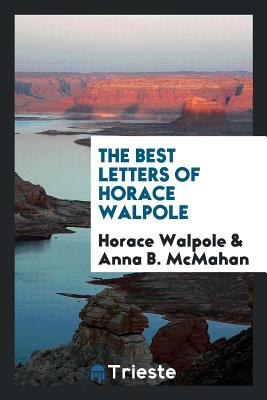 The Best Letters of Horace Walpole - Walpole, Horace, and McMahan, Anna B