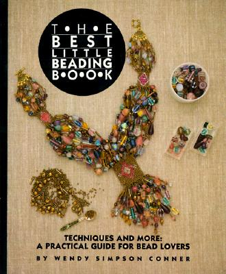 The Best Little Beading Book: Techniques and More: A Practical Guide for Beadlovers - Conner, Wendy S
