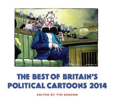 The Best of Britain's Political Cartoons 2014 - Benson, Tim