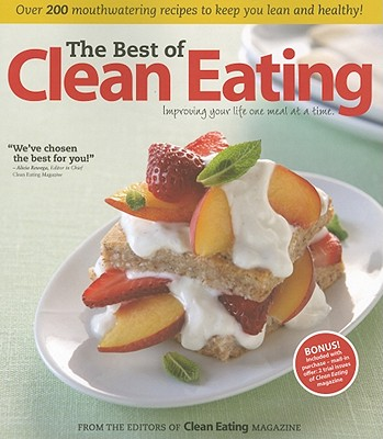 The Best of Clean Eating: Improving Your Life One Meal at a Time - Clean Eating Magazine (Editor)