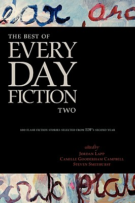 The Best of Every Day Fiction Two - Lapp, Jordan (Editor), and Gooderham Campbell, Camille (Editor), and Smethurst, Steven (Editor)
