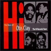 The Best of Otis Clay: The Hi Records Years - Otis Clay