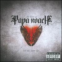 The Best of Papa Roach: To Be Loved - Papa Roach