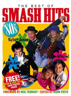 The Best of Smash Hits: The 80s - Frith, Mark (Editor), and Tennant, Neil (Foreword by)