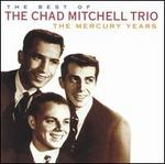 The Best of the Chad Mitchell Trio: The Mercury Years - Chad Mitchell Trio