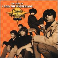 The Best of ? & the Mysterians: Cameo Parkway 1966-1967 - ? & the Mysterians