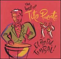 The Best of Tito Puente: El Rey del Timbal! - Tito Puente