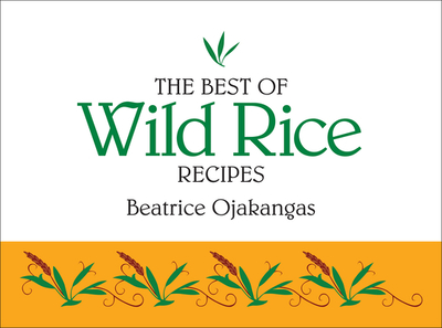 The Best of Wild Rice Recipes - Ojakangas, Beatrice (Compiled by)