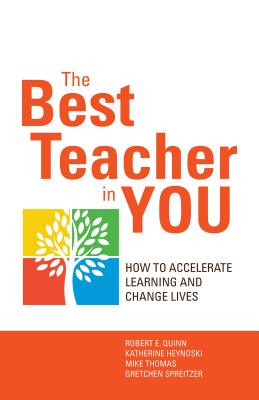 The Best Teacher in You: How to Accelerate Learning and Change Lives - Quinn, Robert E