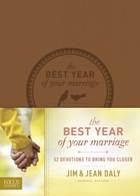 The Best Year of Your Marriage: 52 Devotions to Bring You Closer - Daly, Jim, and Daly, Jean