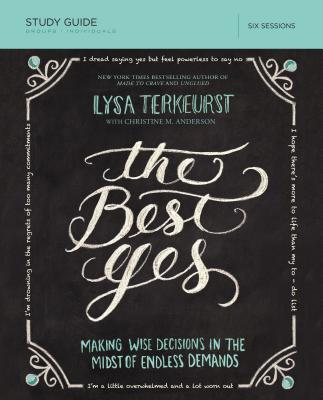 The Best Yes, Study Guide: Making Wise Decisions in the Midst of Endless Demands - TerKeurst, Lysa