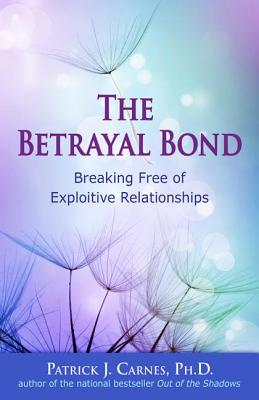 The Betrayal Bond - Carnes, Patrick J, PH.D.