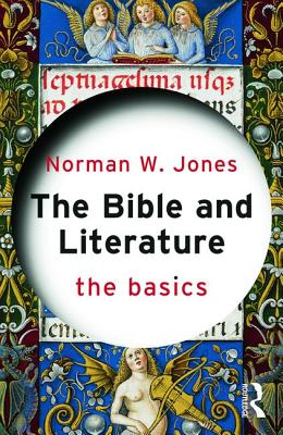 The Bible and Literature: The Basics - Jones, Norman W.