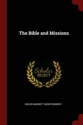 The Bible and Missions - Montgomery, Helen Barrett