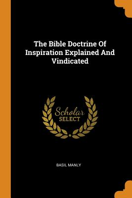 The Bible Doctrine of Inspiration Explained and Vindicated - Manly, Basil