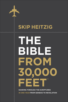 The Bible from 30,000 Feet: Soaring Through the Scriptures in One Year from Genesis to Revelation - Heitzig, Skip