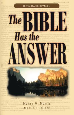 The Bible Has the Answer - Morris, Henry Madison, and Morris, Henry M, and Clark, Martin E
