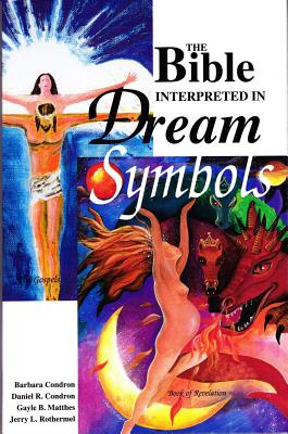 The Bible Interpreted in Dream Symbols - Condron, Barbara, Dr., and Condron, Daniel R, and Matthes, Gayle B