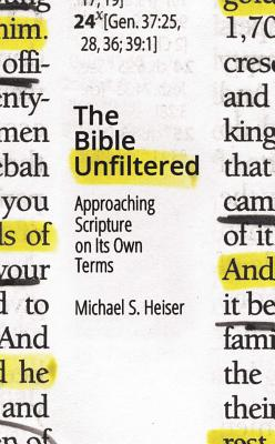 The Bible Unfiltered: Approaching Scripture on Its Own Terms - Heiser, Michael S