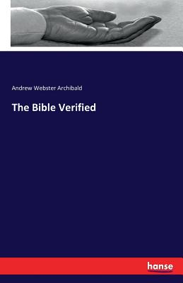 The Bible Verified - Archibald, Andrew Webster