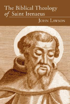 The Biblical Theology of Saint Irenaeus - Lawson, John, Ed.D.