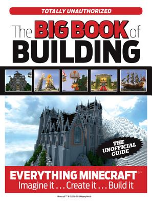 The Big Book of Building: Everything Minecraft(r)(TM) Imagine It... Create It... Build It - Triumph Books