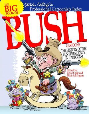 The Big Book of Bush Cartoons - Cagle, Daryl (Editor), and Fairrington, Brian (Editor)