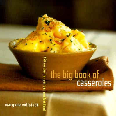 The Big Book of Casseroles: 250 Recipes for Serious Comfort Food - Vollstedt, Maryana