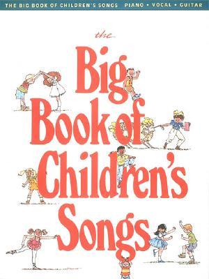 The Big Book of Children's Songs - Hal Leonard Publishing Corporation