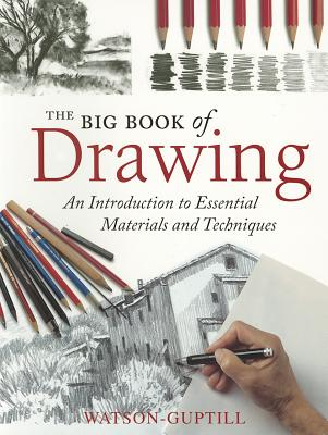 The Big Book of Drawing: An Introduction to Essential Materials and Techniques - Watson-Guptill